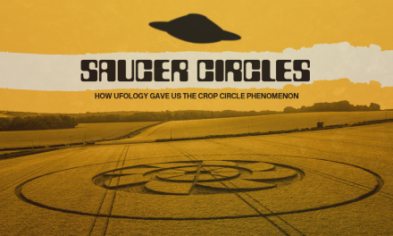 Saucer Circles: How Ufology Gave Us The Crop Circle Phenomenon