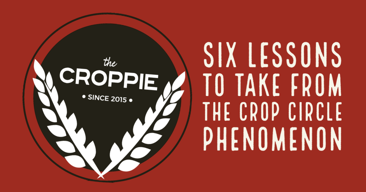 Dear Croppie: Six Lessons to Take From the Crop Circle Phenomenon